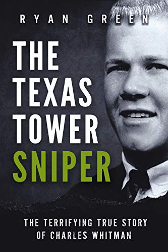 The Texas Tower Sniper by Ryan Green