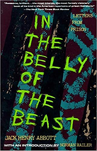 In the Belly of the Beast is a collection of letters Jack Abbott wrote to Norman Mailer about life in prison